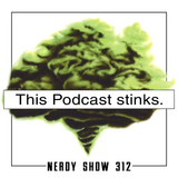 Episode 312 :: This Podcast Stinks.