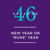 "046: New Year or ""Nuke"" Year"