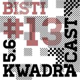 BISTI KWADRACAST # 13