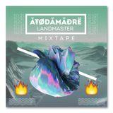 ATODAMADRE - LandMaster Mixtape