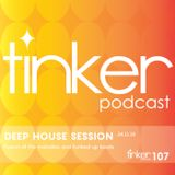 Tinker Podcast 107 - Deep House Session