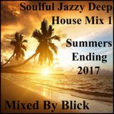 Mixed By Blick - Soulful Jazzy Deep House Mix 1 - Summers Ending - 2017