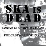 SKA is DEAD Podcast - Episodio #7
