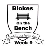blokes on the bench: week 9