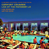 Comfort Crusade Lounge Music Escapes • Live At The Mondrian-Los Angeles Winter 2016