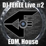 DJ FEREE - EDM, House Live #2