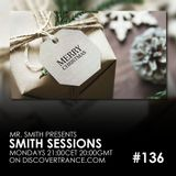 Mr. Smith - Smith Sessions 136 (incl. W!SS Guestmix) (24-12-2018)