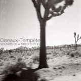 Sounds Of A Tired City #5: Oiseaux-Tempête