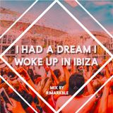 I Had A Dream I Woke Up In Ibiza