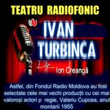 Din colectia mea: Ivan Turbinca de Ion Creanga - Radio Moldova 1955