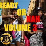 READY OR NAH VOL. 3
