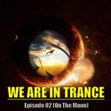 We Are In Trance Episode 02 (On The Moon)