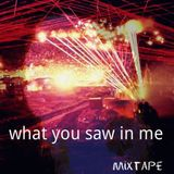 Mixtape >> What You Saw in Me