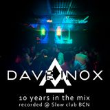 Dave Inox 10 years in the mix - recorded @ Növövision (Slow club bcn)