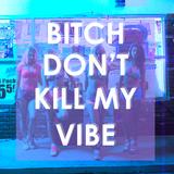Don't kill mah vibe