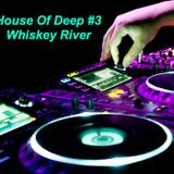 """House Of Deep #3 """"Whiskey River"""""""