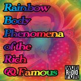 Rainbow Body Phenomena of the Rich & Famous