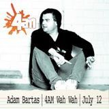 Adam Bartas | 4AM Wah Wah | July 12