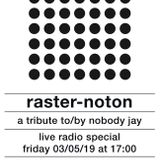 Nobody Jay / A tribute to Raster Noton 03/05/19