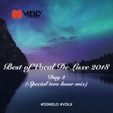 DJ Melo - Best Of Vocal De Luxe 2018 [DAY 2]
