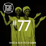 MUSIC IS MY SANCTUARY Show #77 - mixed by Lexis