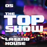 The Top Show - 05 - Latino house EXTENDED mix
