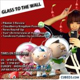 Glass to the Wall - From the Industry's Mouth to Your Ears! Ep.16: Pikmin 3, Hyper Japan & Yun*chi