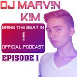 DJ MARV!N K!M - BR!NG THE BEAT !N Official Podcast [Episode 1]