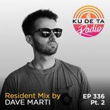 KU DE TA Radio #336 Pt. 2 Resident mix by Dave Marti