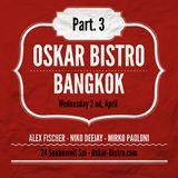 OSKAR BISTRO - BANGKOK - ALEX FISCHER - NIKO DEEJAY - MIRKO PAOLONI - Wednsday 2nd April , Part 3