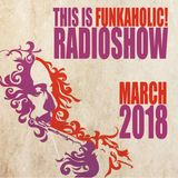 this is FUNKAHOLIC! RADIOSHOW march 2018