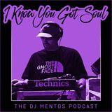 I Know You Got Soul - The DJ Mentos Podcast - Episode 03