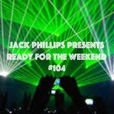 Jack Phillips Presents Ready for the Weekend #104