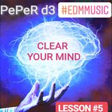 PePeR d3 present Clear Your Mind- LESSON #5