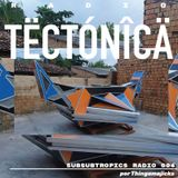 Tectónica Radio - Subsubtropics Radio 004 por Thingamajicks