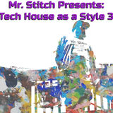 Mr. Stitch Presents: Tech House as a Style 3
