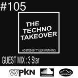 The Techno Takeover #105 Guest Mix: 3 Star