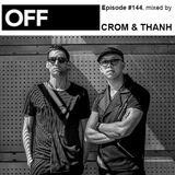 OFF Recordings Podcast Episode #144, mixed by Crom & Thanh