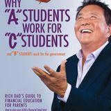 "Robert Kiyosaki Why ""A"" Students Work For ""C"" Students Book Summary"