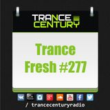 Trance Century Radio - RadioShow #TranceFresh 277