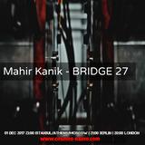 Mahir Kanik - BRIDGE 27 (Cosmos Radio Dec 2017)