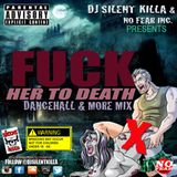 "DJ SILENT KILLA PRESENTS "" FUCK HER TO DEATH "" DANCEHALL & MORE MIX"
