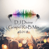 DJ Divine Gospel R&B Mix 2018