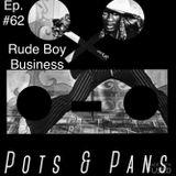 Pots & Pans Radio - Episode 62 - Rude Boy Business