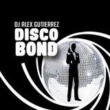 DISCO  BOND (  Operation Get Down  )  by DJ Alex Gutierrez