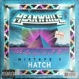 While you're at it... MIXTAPE 5: HATCH