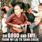 EPISODE 33 On Good and Evil: From My Lai to Sand Creek