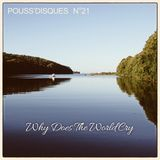 Pouss'disques N°21 - Why Does The World Cry