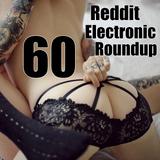 Reddit Electronic Roundup 60
