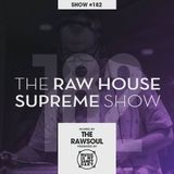 The RAW HOUSE SUPREME Show - #182 Hosted by The Rawsoul